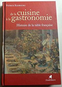 Patrick Rambourg, De la cuisine à la gastronomie. Histoire de la table française, 2005