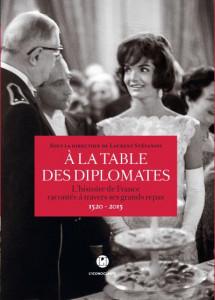 """""""À la table des diplomates. L'histoire de France racontée à travers ses grands repas, 1520-2015"""", Paris, 2016"""